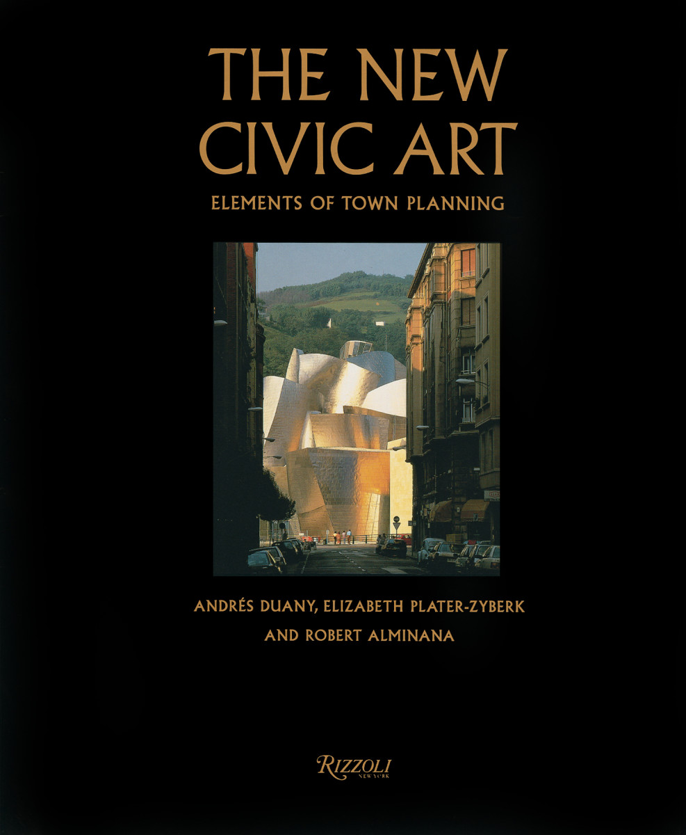 The New Civic Art: Elements of Town Planning by Andres Duany, Elizabeth Plater-Zyberk, and Robert Alminana (Rizzoli, 2003)