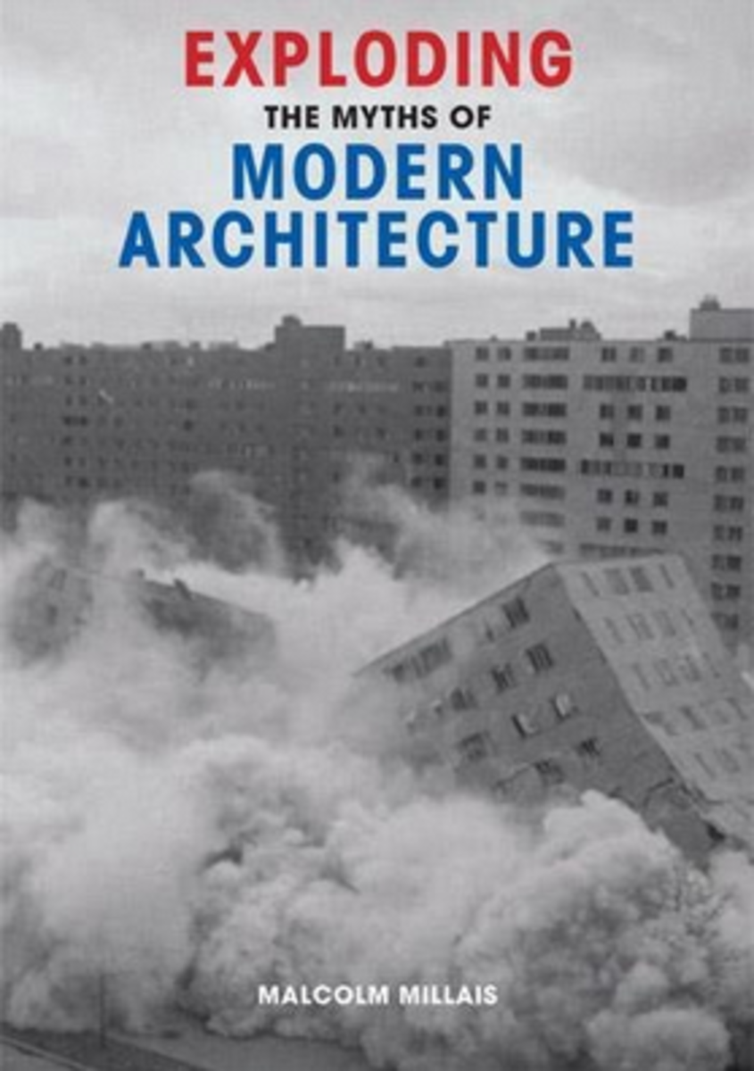 Exploding the Myths of Modern Architecture, by Malcolm Millais, Frances Lincoln Publishers, Ltd.