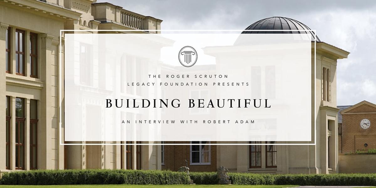 Building Beautiful, Roger Scruton Legacy Foundation