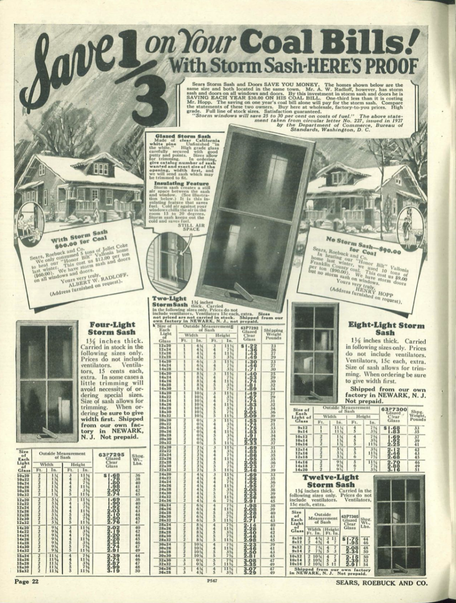 This building materials catalog from Sears Roebuck & Co. had a special one-page listing for storm sash, what is generally called a storm window today. Storm sash can be found as early as the 18th century but didn't really become popular until the end of the 19th century. This page claims to have proof that adding storm windows will provide energy savings which could reduce your coal bill of 33%.